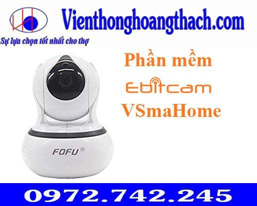 camera FOFU FF-8120WP-W Phần mềm Ebitcam và VSmaHome
