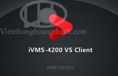 Phần mềm IVMS-4200 VS Client cho camera Hikvision